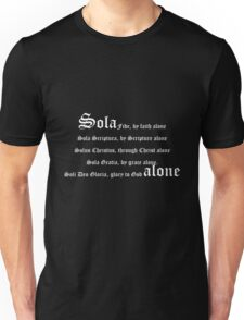 Sola Fide, by faith alone. Sola Scriptura, by Scripture alone. Solus Christus, through Christ alone. Sola Gratia, by grace alone. Soli Deo Gloria, glory to God alone. Unisex T-Shirt