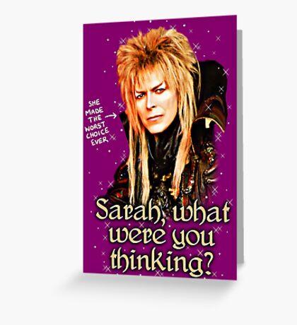 What were you thinking, Sarah? Labyrinth Jareth Greeting Card