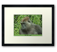 You don't say? Framed Print