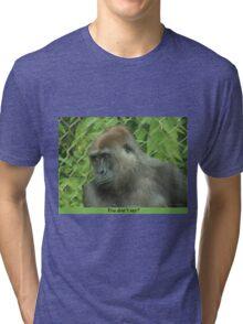 You don't say? Tri-blend T-Shirt