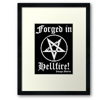 Forged in Hellfire! Framed Print