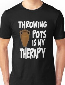 Throwing Pots is my Therapy  Unisex T-Shirt