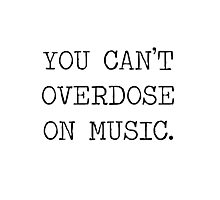 You can't overdose on music Photographic Print