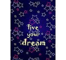 Live Your Dream by Nikki Ellina Photographic Print