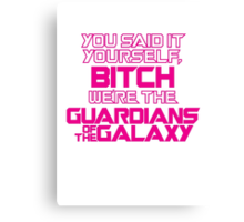 YOU SAID IT YOURSELF, BITCH Canvas Print
