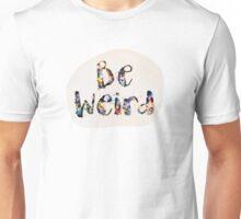 Be Weird Unisex T-Shirt