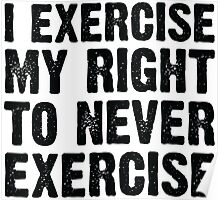 I exercise my right to never exercise Poster