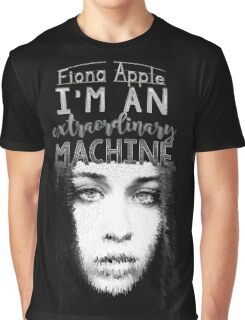 """I'm an extraordinary machine."" -Fiona Apple Graphic T-Shirt"