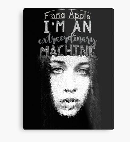 """I'm an extraordinary machine."" -Fiona Apple Metal Print"