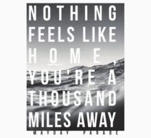 """""""Nothing feels like home you're a thousand miles away"""" by schembri211"""