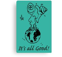 RELAX!   It's all GOOD! Canvas Print