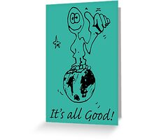 RELAX!   It's all GOOD! Greeting Card