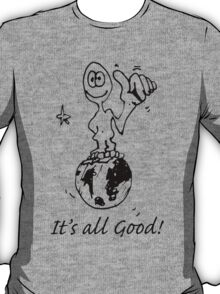 RELAX!   It's all GOOD! T-Shirt