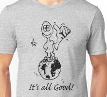 RELAX!   It's all GOOD! Unisex T-Shirt