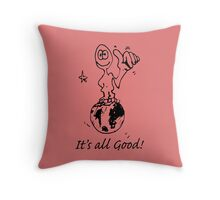 RELAX!   It's all GOOD! Throw Pillow