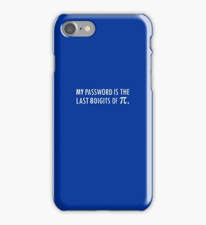 My Password Is The Last 8 Digits of Pi iPhone Case/Skin