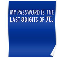 My Password Is The Last 8 Digits of Pi Poster