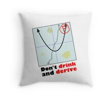 Don't drink and derive Throw Pillow