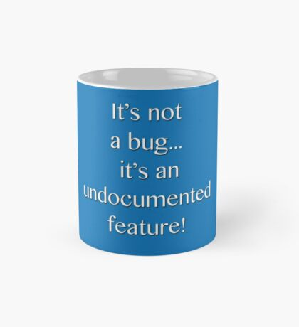 It's not a bug! - software engineering, developer, coding, debugging, debugger, computer programming Mug