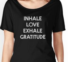 Inhale Love, Exhale Gratitude (White Type) - Yoga Wear Women's Relaxed Fit T-Shirt