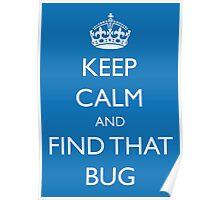 "Keep Calm and ""find that bug"" - software engineering, developer, coding, debugging, debugger Poster"