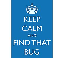 "Keep Calm and ""find that bug"" - software engineering, developer, coding, debugging, debugger Photographic Print"