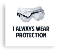 I Always Wear Protection Canvas Print