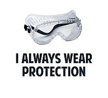 I Always Wear Protection Photographic Print