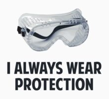 I Always Wear Protection by TheShirtYurt
