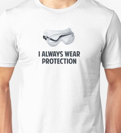 I Always Wear Protection Unisex T-Shirt