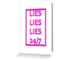 Lies Lies Lies 24/7 Greeting Card
