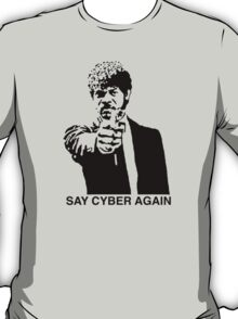 Say Cyber Again T-Shirt