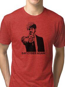 Say Cyber Again Tri-blend T-Shirt