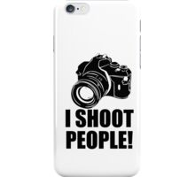 I Shoot People T-Shirt Funny Photographer TEE Camera Photography Digital Photo iPhone Case/Skin