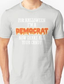 For Halloween I'm A Democrat. Now Share All Your Candy T-Shirt