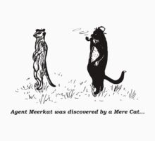 Meerkat has been discovered by a Mere Cat... (Blurb) by dreamsplats