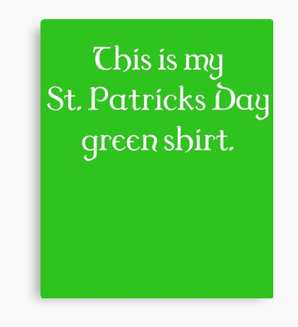 This Is My St. Patricks Day Green Shirt Canvas Print