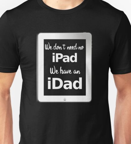 We have an iDad Unisex T-Shirt