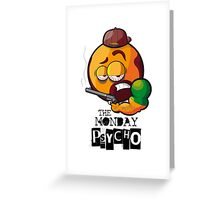 MONDAY PSYCHO Greeting Card