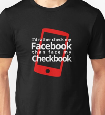 I rather check my facebook Unisex T-Shirt