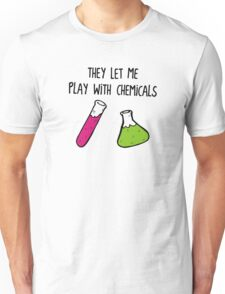 They Let Me Play with Chemicals Unisex T-Shirt