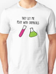 They Let Me Play with Chemicals T-Shirt