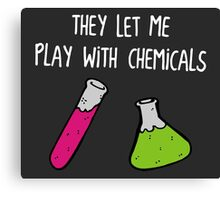 They Let Me Play with Chemicals Canvas Print