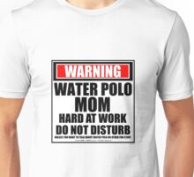Warning Water Polo Mom Hard At Work Do Not Disturb Unisex T-Shirt