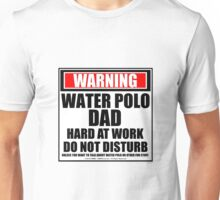 Warning Water Polo Dad Hard At Work Do Not Disturb Unisex T-Shirt