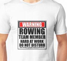 Warning Rowing Team Member Hard At Work Do Not Disturb Unisex T-Shirt