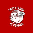 Santa Claus Is Coming by kjanedesigns