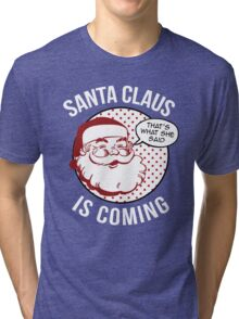 Santa Claus Is Coming Tri-blend T-Shirt