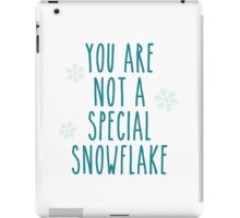 You Are Not a Special Snowflake iPad Case/Skin
