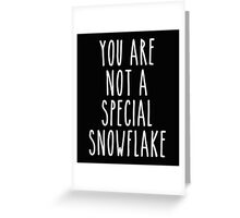 You Are Not a Special Snowflake Greeting Card